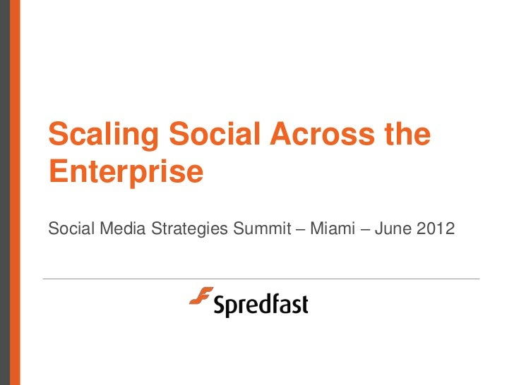 Scaling Social Across theEnterpriseSocial Media Strategies Summit – Miami – June 2012