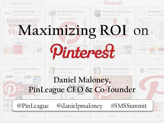 Maximizing ROI onPi@PinLeague @danielpmaloney #SMSSummitDaniel Maloney,PinLeague CEO & Co-founder
