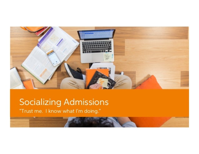"""Socializing Admissions """"Trust me. I know what I'm doing."""""""