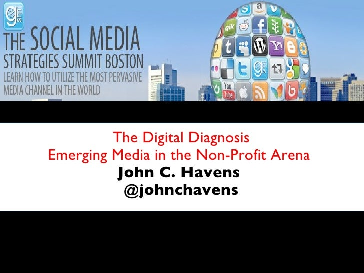 The Digital Diagnosis Emerging Media in the Non-Profit Arena   John C. Havens  @johnchavens dddddddddddddddddddddddddddddd...