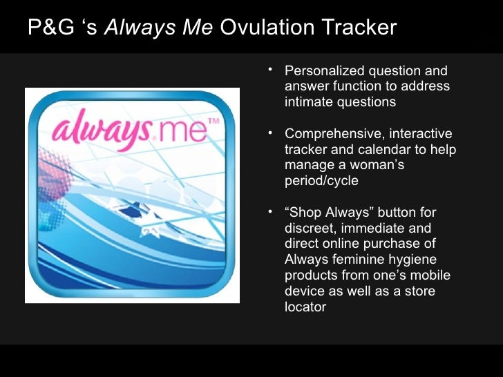 P&G 's  Always Me  Ovulation Tracker <ul><ul><li>Personalized question and answer function to address intimate questions <...