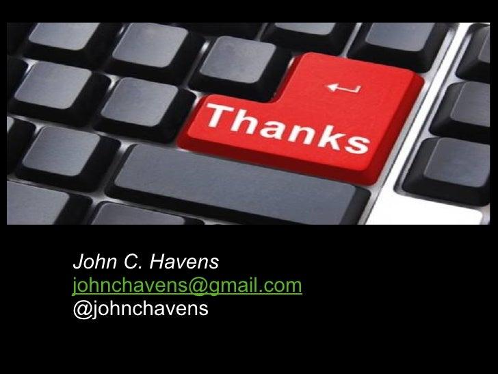 John C. Havens  [email_address] @johnchavens dddddddddddddddddddddddddddddddddddddddddddddddddddddddddddddddddd dddddddddd...