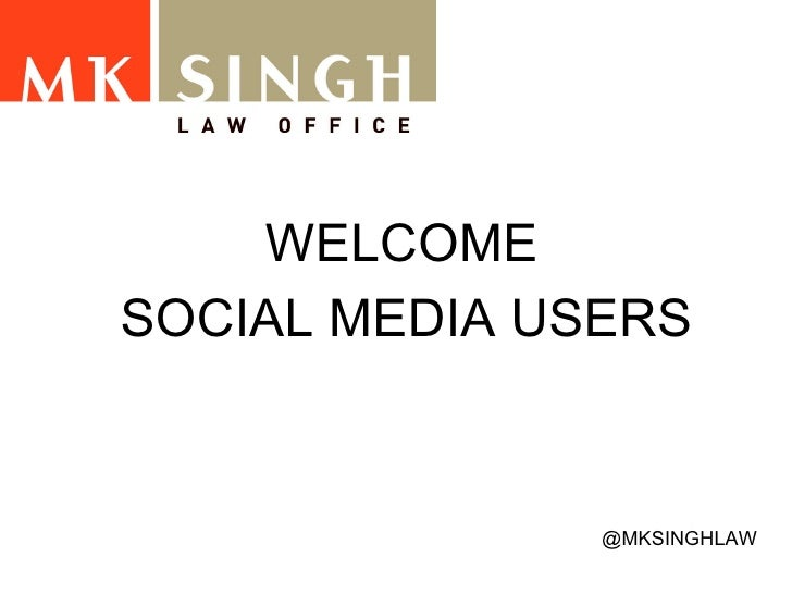 WELCOME  SOCIAL MEDIA USERS   @MKSINGHLAW
