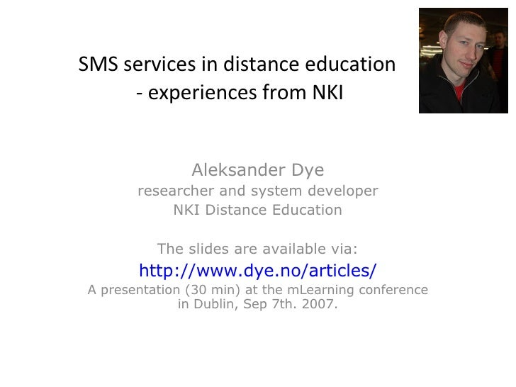 SMS services in distance education  - experiences from NKI Aleksander Dye researcher and system developer NKI Distance Edu...