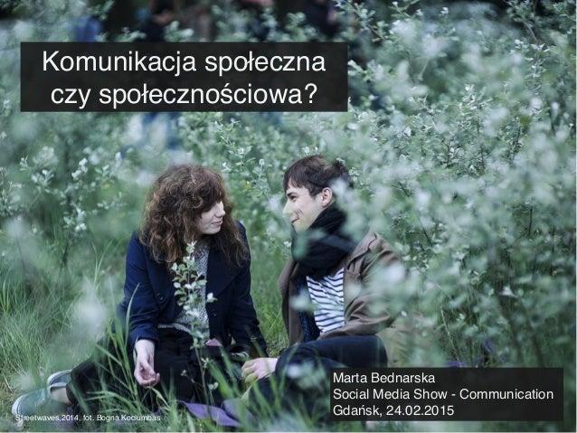 Streetwaves,2014, fot. Bogna Kociumbas Komunikacja społeczna czy społecznościowa? Marta Bednarska Social Media Show - Comm...