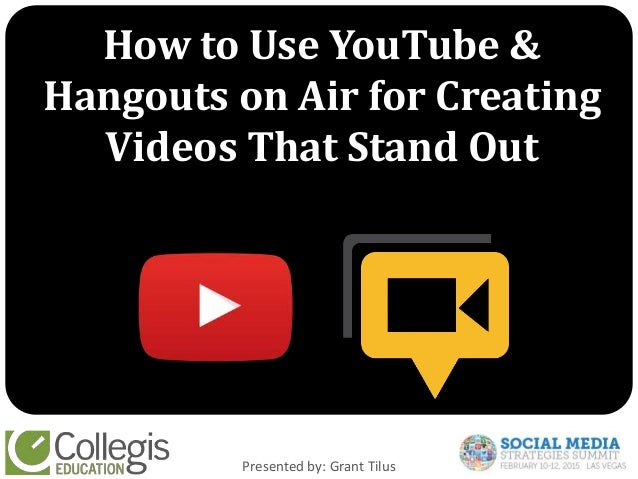 How to Use YouTube & Hangouts on Air for Creating Videos That Stand Out Presented by: Grant Tilus