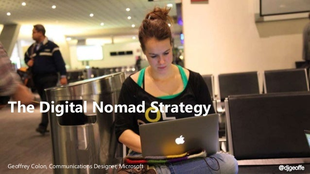 Geoffrey Colon, Communications Designer, Microsoft The Digital Nomad Strategy @djgeoffe