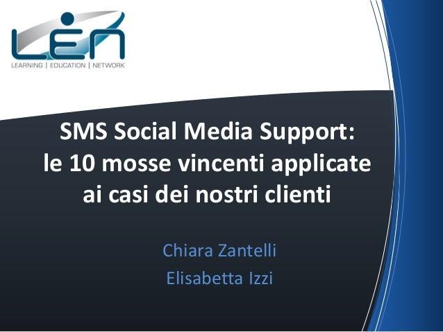 SMS Social Media Support: le 10 mosse vincenti applicate ai casi dei nostri clienti Chiara Zantelli Elisabetta Izzi