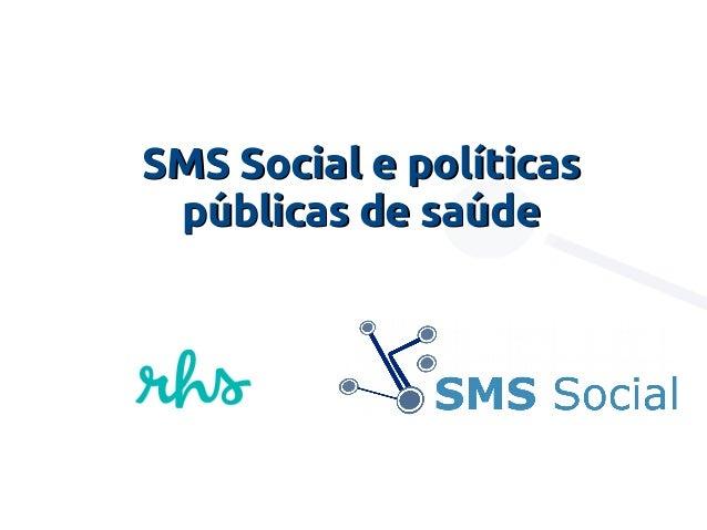 SMS Social e políticasSMS Social e políticas públicas de saúdepúblicas de saúde