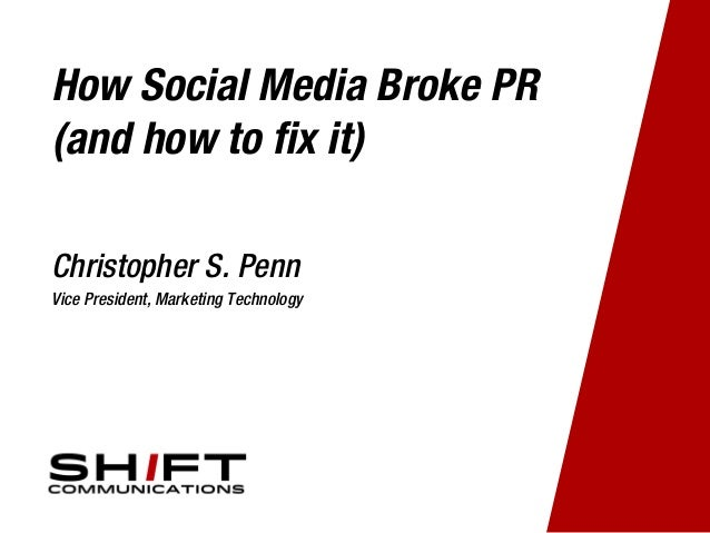 How Social Media Broke PR (and how to fix it) Christopher S. Penn Vice President, Marketing Technology