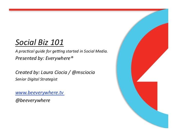 SocialBiz101Aprac/calguideforge5ngstartedinSocialMedia.Presentedby:Everywhere®Createdby:LauraCiocia/@m...