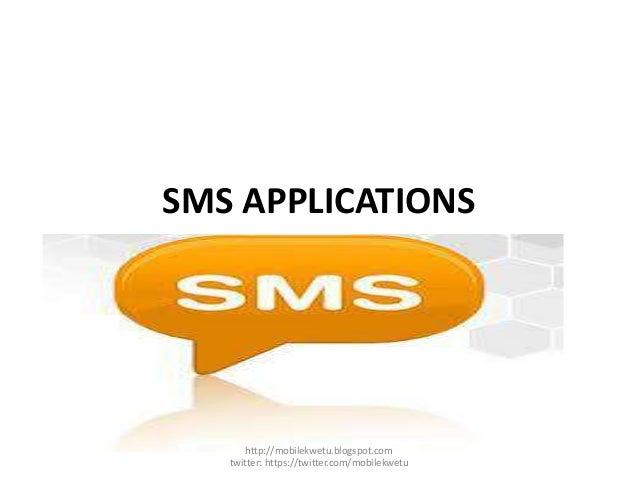 SMS APPLICATIONS http://mobilekwetu.blogspot.com twitter: https://twitter.com/mobilekwetu
