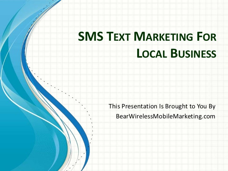 SMS Text Marketing For Local Business<br />This Presentation Is Brought to You By<br />BearWirelessMobileMarketing.com<br />
