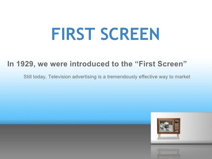 "FIRST SCREENIn 1929, we were introduced to the ""First Screen""    Still today, Television advertising is a tremendously eff..."