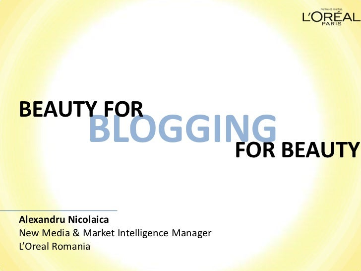 BEAUTY FOR             BLOGGING BEAUTY                   FORAlexandru NicolaicaNew Media & Market Intelligence ManagerL'Or...