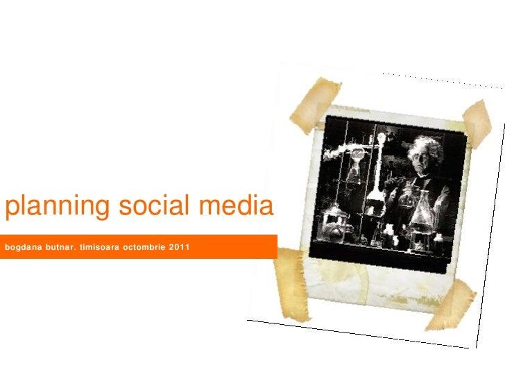 planning social media bogdana butnar. timisoara octombrie 2011