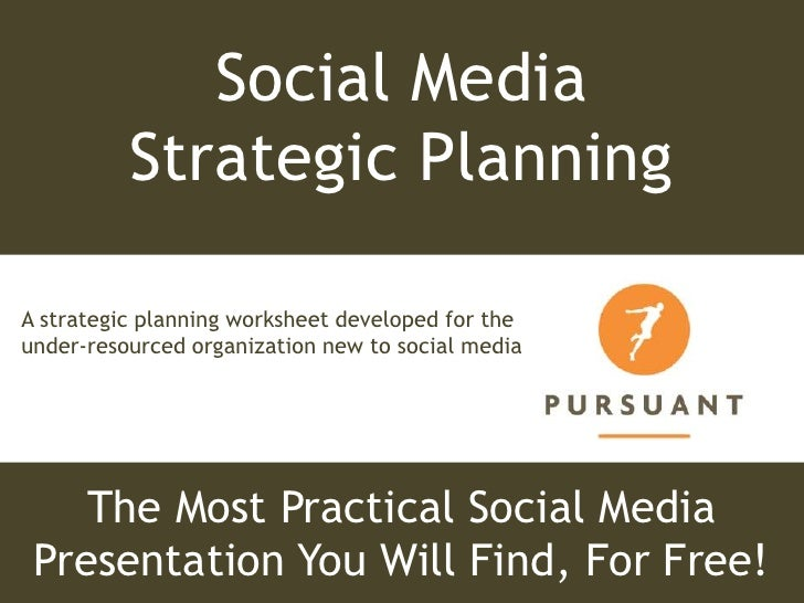 Social Media Strategic Planning <br />A strategic planning worksheet developed for the under-resourced organization new to...