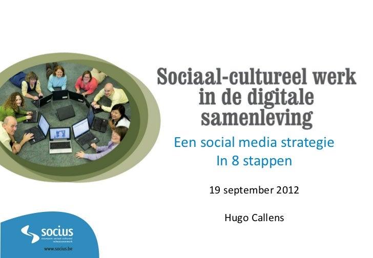 Een social media strategie      In 8 stappen     19 september 2012        Hugo Callens