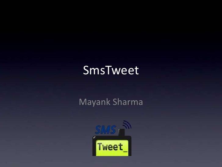 SmsTweet<br />Mayank Sharma<br />