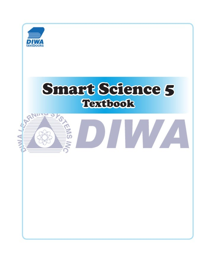 Smart ScienceGRADE 5TEXTBOOKPhilippine Copyright 2009 by DIWA LEARNING SYSTEMS INCAll rights reserved. Printed in the Phil...