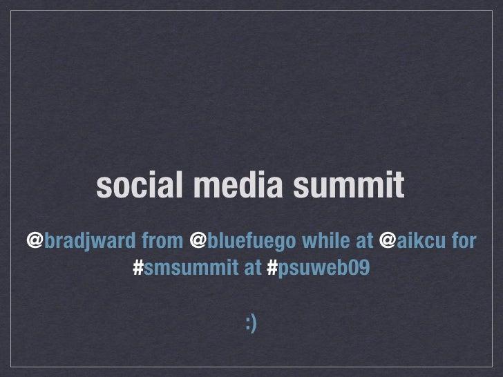 social media summit @bradjward from @bluefuego while at @aikcu for           #smsummit at #psuweb09                       ...