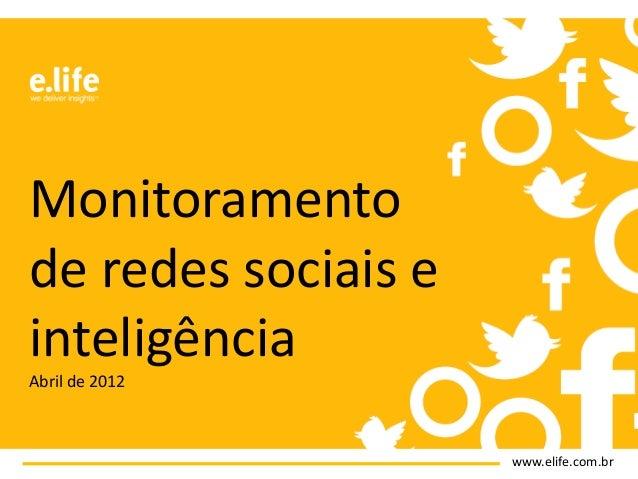 www.elife.com.brMonitoramentode redes sociais einteligênciaAbril de 2012