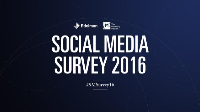 Background This is the second annual Social Media Survey conducted by Edelman and The Marketing Institute of Ireland. The ...