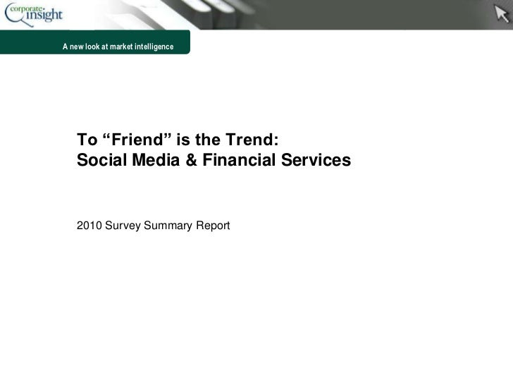 "To ""Friend"" is the Trend:Social Media & Financial Services<br />2010 Survey Summary Report<br />1<br />"