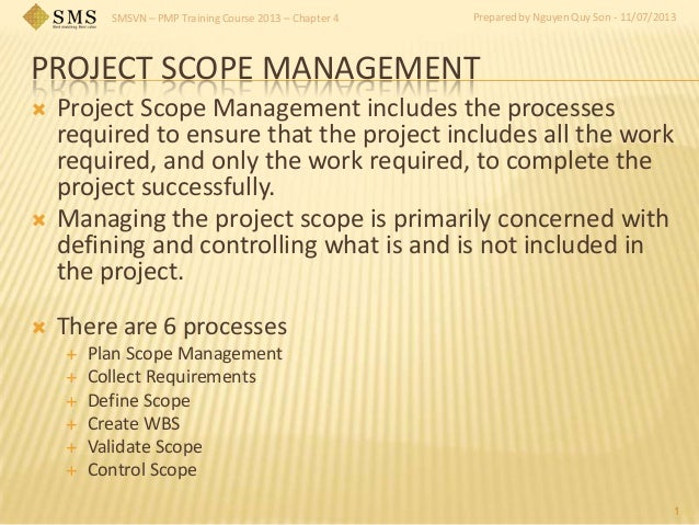 SMSVN – PMP Training Course 2013 – Chapter 4 Prepared by Nguyen Quy Son - 11/07/2013 PROJECT SCOPE MANAGEMENT  Project Sc...