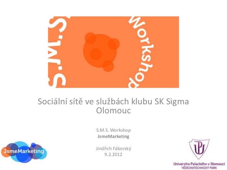 Sociální sítě ve službách klubu SK Sigma                 Olomouc               S.M.S. Workshop                JsmeMarketin...