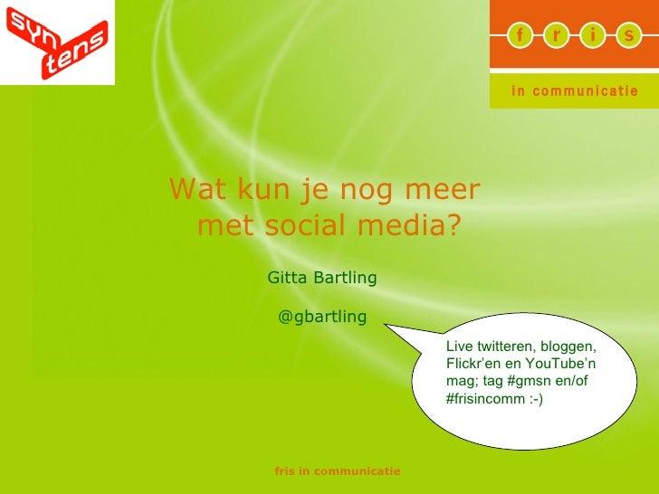 Wat kun je nog meer  met social media? Gitta Bartling @gbartling Live twitteren, bloggen, Flickr'en en YouTube'n mag; tag ...