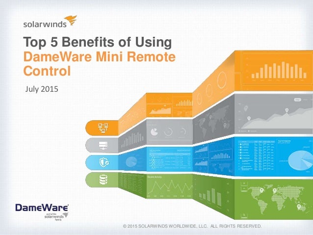 Top 5 Benefits of Using DameWare Mini Remote Control © 2015 SOLARWINDS WORLDWIDE, LLC. ALL RIGHTS RESERVED. July 2015