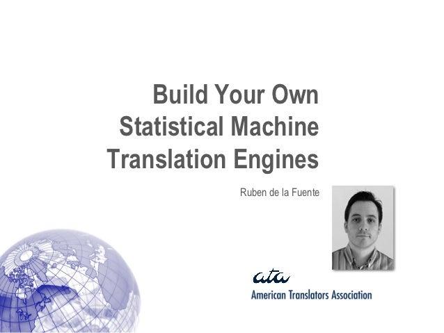 Build Your Own Statistical MachineTranslation Engines            Ruben de la Fuente