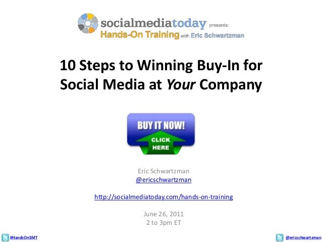 #HandsOnSMT @ericschwartzman 10 Steps to Winning Buy-In for Social Media at Your Company Eric Schwartzman @ericschwartzman...