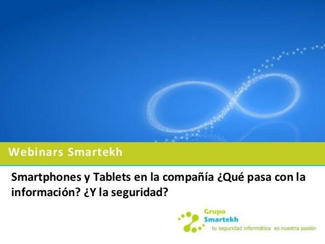 Webinars SmartekhSmartphones y Tablets en la compañía ¿Qué pasa con lainformación? ¿Y la seguridad?