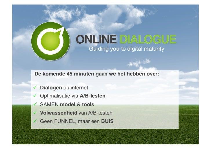 Guiding you to digital maturity!De komende 45 minuten gaan we het hebben over:! Dialogen op internet! Optimalisatie vi...