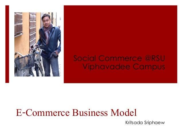 E-Commerce Business Model! Social Commerce @RSU Viphavadee Campus Kritsada Sriphaew