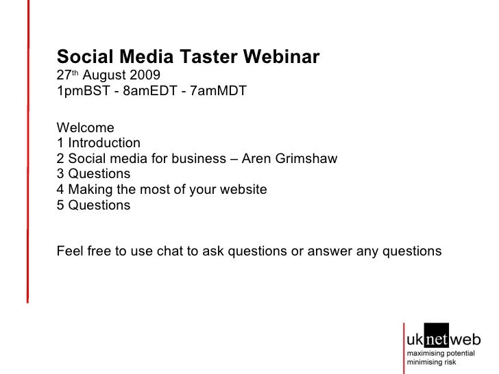 Social Media Taster Webinar 27 th  August 2009  1pmBST - 8amEDT - 7amMDT Welcome 1 Introduction 2 Social media for busines...