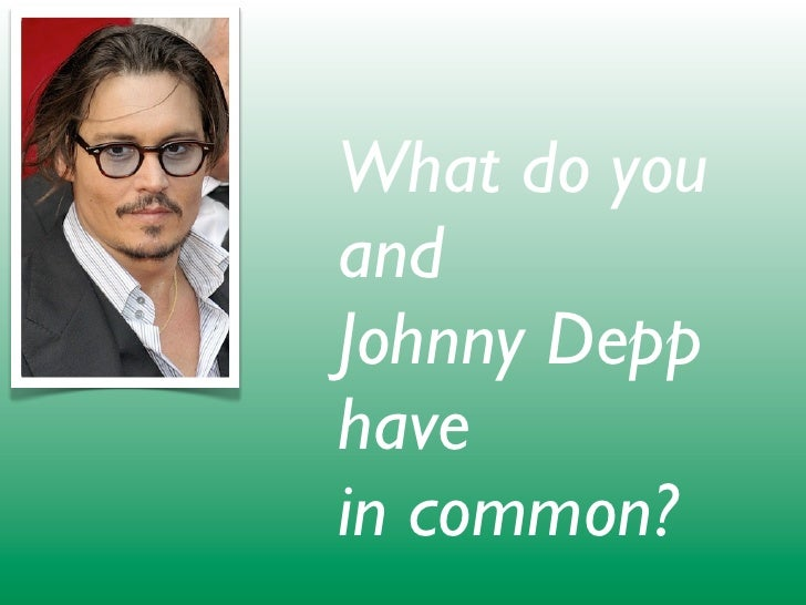 What do you and Johnny Depp have in common?