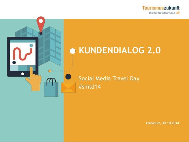 KUNDENDIALOG 2.0  Social Media Travel Day  #smtd14  Frankfurt, 30.10.2014