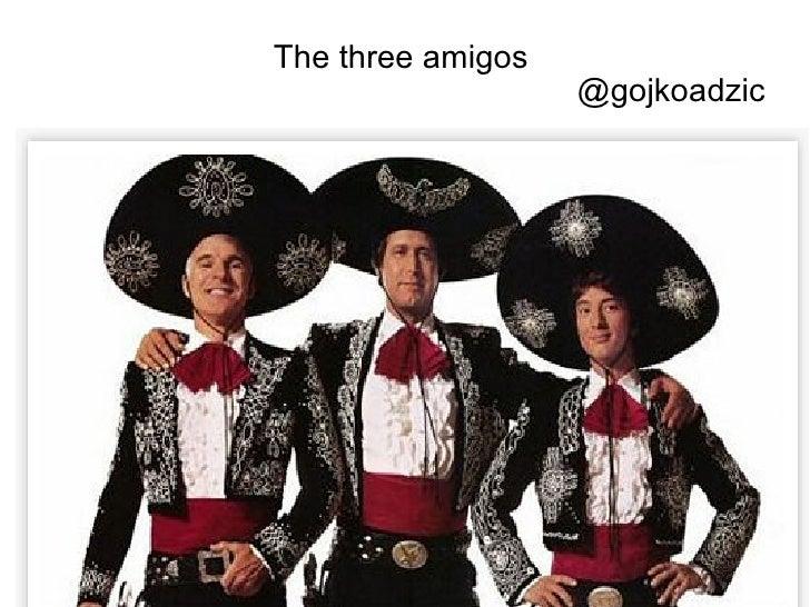 The three amigos @gojkoadzic