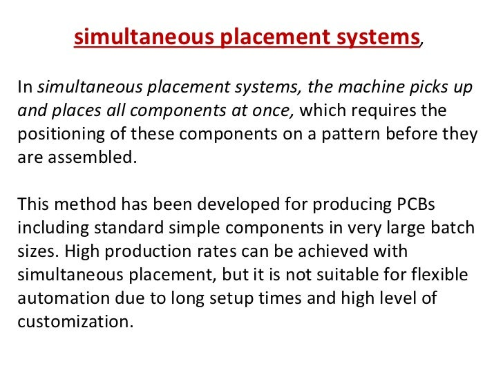simultaneous placement systems , In  simultaneous placement systems, the machine picks up and places all components at onc...