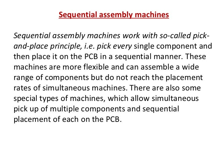 Sequential assembly machines Sequential assembly machines work with so-called pick-and-place principle, i.e. pick every  s...