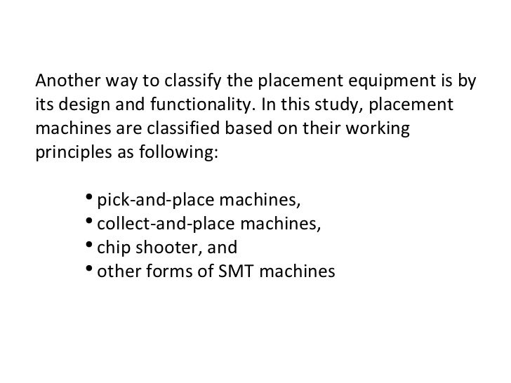 <ul><li>Another way to classify the placement equipment is by its design and functionality. In this study, placement machi...
