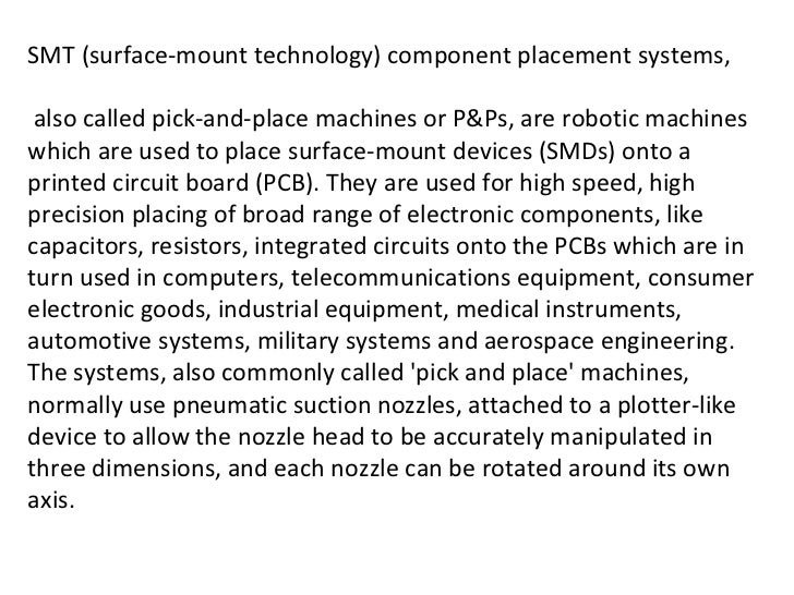 SMT (surface-mount technology) component placement systems, also called pick-and-place machines or P&Ps, are robotic machi...