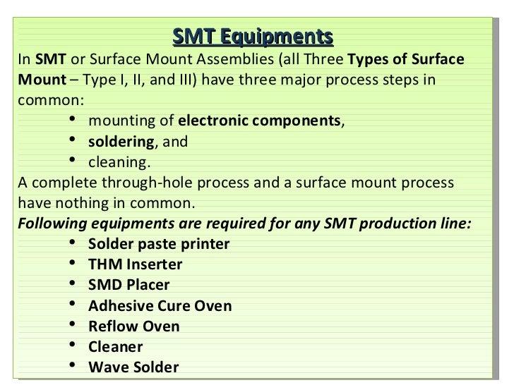 <ul><li>SMT Equipments </li></ul><ul><li>In  SMT  or Surface Mount Assemblies (all Three  Types of Surface Mount  – Type I...