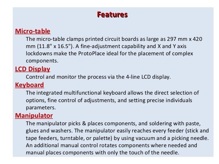 <ul><li>Features  </li></ul><ul><li>Micro-table </li></ul><ul><ul><li>The micro-table clamps printed circuit boards as lar...