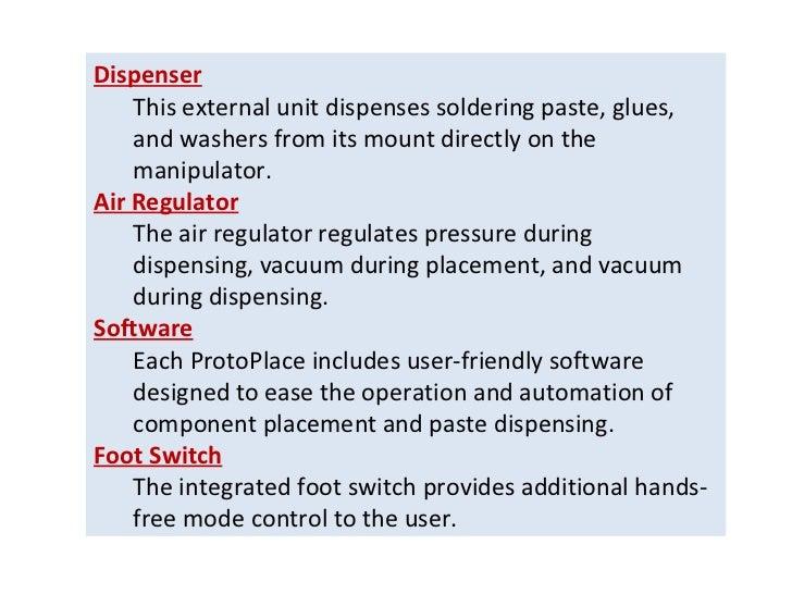 <ul><li>Dispenser </li></ul><ul><ul><li>This external unit dispenses soldering paste, glues, and washers from its mount di...