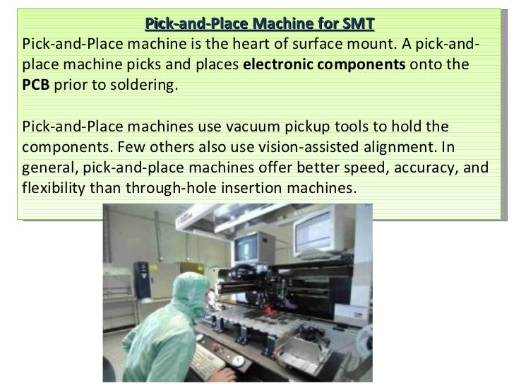Pick-and-Place Machine for SMT Pick-and-Place machine is the heart of surface mount. A pick-and-place machine picks and pl...