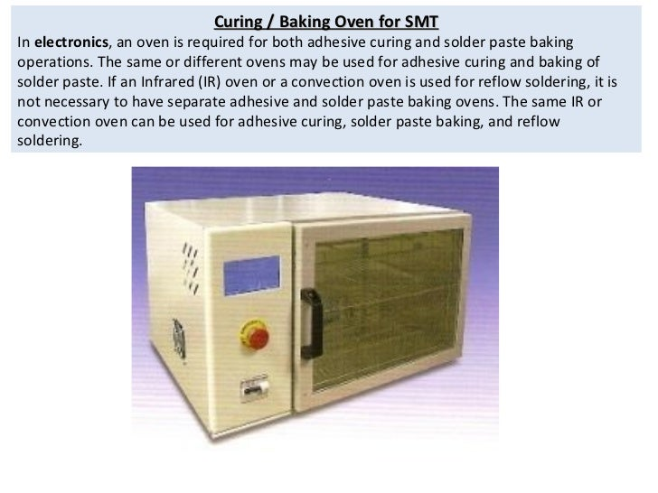 Curing / Baking Oven for SMT In  electronics , an oven is required for both adhesive curing and solder paste baking operat...